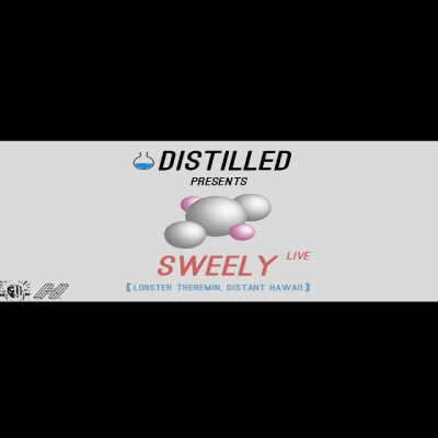 Distilled Presents: Sweely